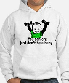 You Can Cry Just Dont Be a Baby Hoodie