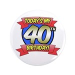 "Today's My 40th Birthday 3.5"" Button"