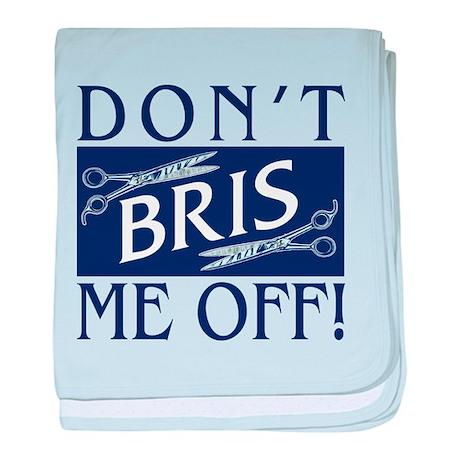 Don't Bris Me Off! baby blanket