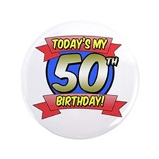 """Today's My 50th Birthday 3.5"""" Button"""