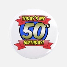 "Today's My 50th Birthday 3.5"" Button"