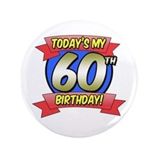 """Today's My 60th Birthday 3.5"""" Button"""