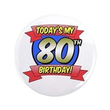"Today's My 80th Birthday 3.5"" Button"