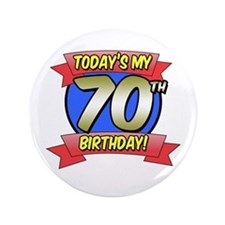 "Today's My 70th Birthday 3.5"" Button"