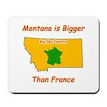 Montana is Bigger than France Mousepad