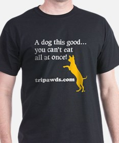 A Dog This Good T-Shirt