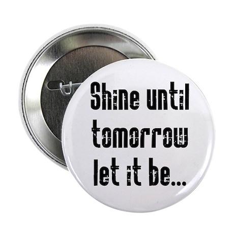 "Shine Until Tomorrow 2.25"" Button"