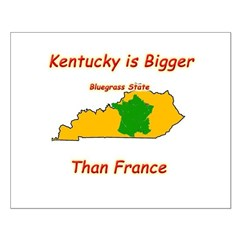 Kentucky is Bigger than France Posters