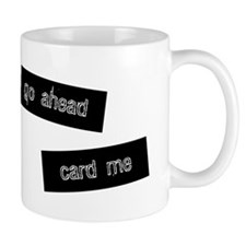Go Ahead Card Me Mug