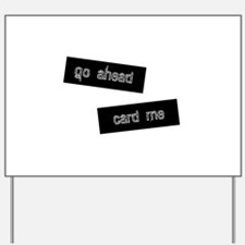 Go Ahead Card Me Yard Sign