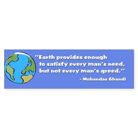 """Earth provides...""-Ghandi quote"