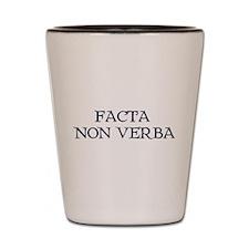 """""""Facta, Non Verba!"""" Shot Glass"""