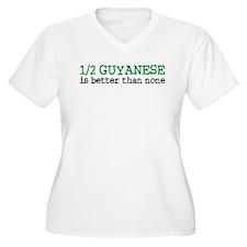 Half Guyanese is Better Than None T-Shirt