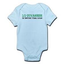 Half Guyanese is Better Than None Infant Bodysuit