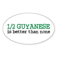 Half Guyanese is Better Than None Decal