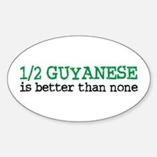 Half Guyanese is Better Than None Sticker (Oval)