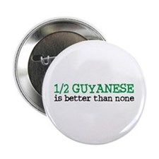 """Half Guyanese is Better Than None 2.25"""" Button"""