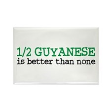 Half Guyanese is Better Than None Rectangle Magnet
