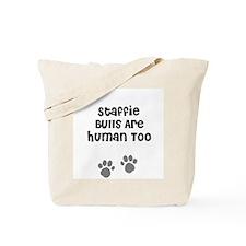 Staffie Bulls Are Human Too Tote Bag