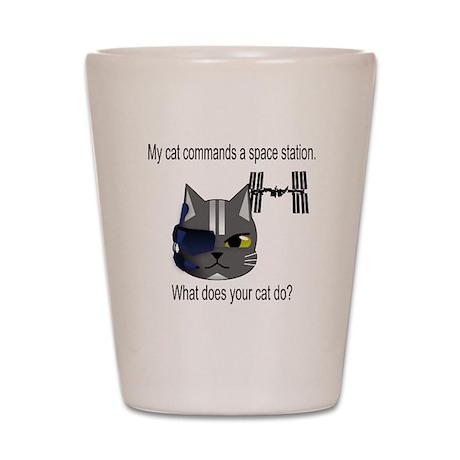 My cat commands a space stati Shot Glass