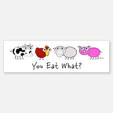 You Eat What? Bumper Bumper Bumper Sticker