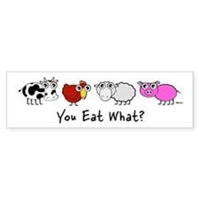 You Eat What? Bumper Bumper Sticker