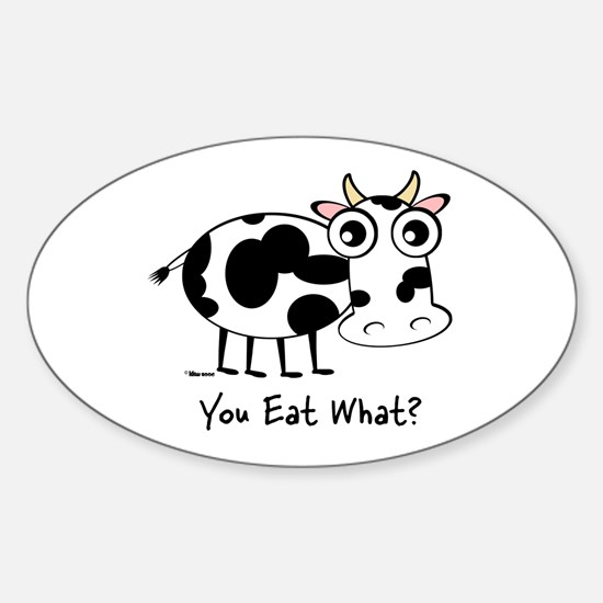YOU EAT WHAT? COW Oval Decal