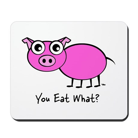 YOU EAT WHAT? PIG Mousepad