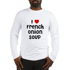 I * French Onion Soup Long Sleeve T-Shirt
