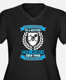 My Daddy Better Coal Miner Than Plus Size T-Shirt