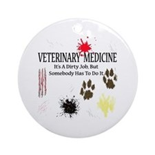 Vet Med It's A Dirty Job! Ornament (Round)
