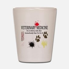Vet Med It's A Dirty Job! Shot Glass