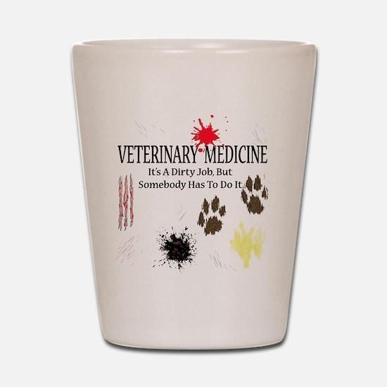 Vet Med It's A Dirty Job! Shot Glass