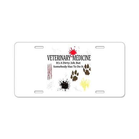 Vet Med It's A Dirty Job! Aluminum License Plate