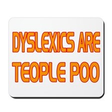 DYSLEXICS ARE TEOPLE Mousepad