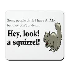 A.D.D. SQUIRREL Mousepad