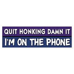 Quit Honking Bumper Bumper Sticker