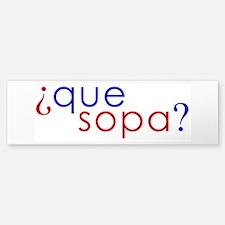 Que Sopa? Bumper Bumper Bumper Sticker