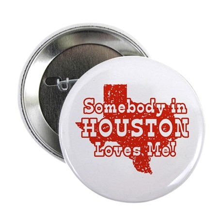 Somebody in Houston Loves Me! Button