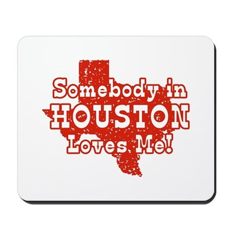 Somebody in Houston Loves Me! Mousepad