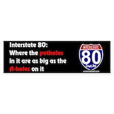 I-80 Potholes and A-holes Bumper Bumper Sticker