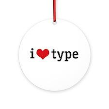I Love Type Ornament (Round)