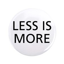"Less is More 3.5"" Button"