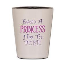 Even A Princess Burps Shot Glass
