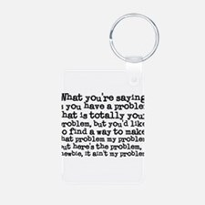 Your Problem Keychains