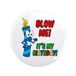 "Blow Me It's My Birthday 3.5"" Button"