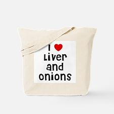 I * Liver And Onions Tote Bag