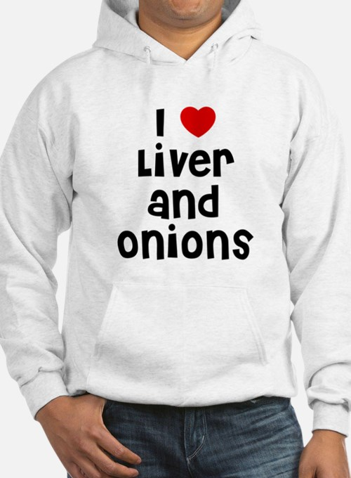 I * Liver And Onions Hoodie