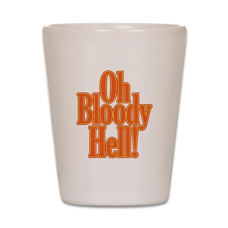 Oh Bloody Hell! Shot Glass