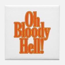 Oh Bloody Hell! Tile Coaster